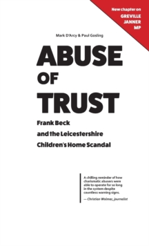 Abuse of Trust : Frank Beck and the Leicestershire Children's Home Scandal, Hardback Book