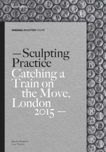 Sculpting Practice : Catching a Train on the Move, London 2015, Paperback Book
