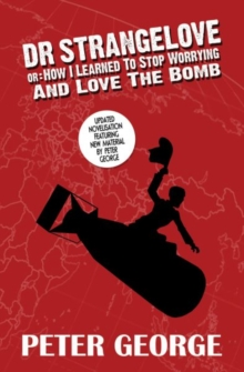 Dr Strangelove or: How I Learned to Stop Worrying and Love the Bomb, Paperback Book