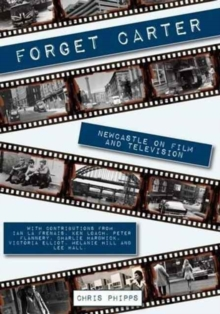 Forget Carter: Newcastle on Film and Television, Paperback Book