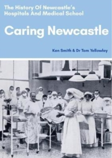 Caring Newcastle: The History of Newcastle's Hospitals and Medical School, Paperback Book