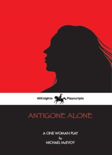 Antigone Alone : A Play For One Woman, Paperback / softback Book