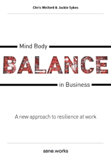 Mind Body Balance in Business : A new approach to resilience at work, Paperback Book