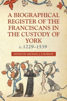 A Biographical Register of the Franciscans in the Custody of York, c.1229-1539, Hardback Book