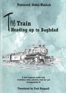 The Train Heading up to Baghdad. Arabic-English bilingual reader. Book and free audio CD, Mixed media product Book