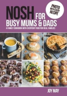 NOSH for Busy Mums and Dads : A Family Cookbook with Everyday Food for Real Families, Paperback Book