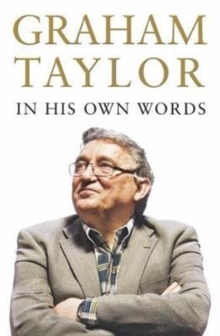 Graham Taylor In His Own Words : The autobiography, Hardback Book