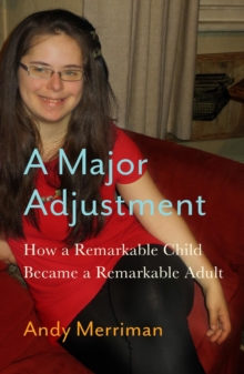 A Major Adjustment : How a Remarkable Child Became a Remarkable Adult, Paperback / softback Book