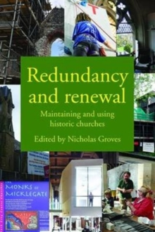 Redundancy and Renewal : Maintaining and Using Historic Churches, Paperback / softback Book