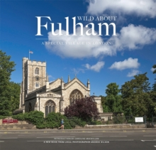 Wild About Fulham : A Special Village in London, Hardback Book