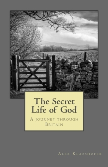 The Secret Life of God : A Journey Through Britain, Paperback Book