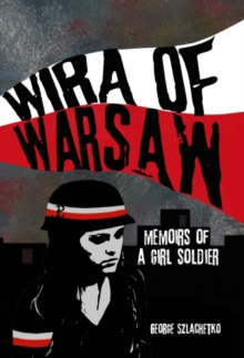 Wira of Warsaw: Memoirs of a Girl Soldier, Hardback Book