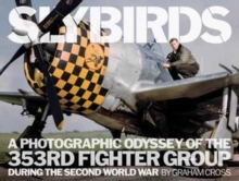 Slybirds : A Photographic Odyssey of the 353rd Fighter Group During the Second World War, Hardback Book