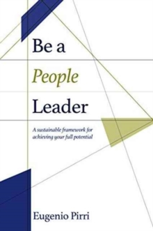 Be a People Leader : A Sustainable Framework for Achieving Your Full Leadership Potential, Hardback Book