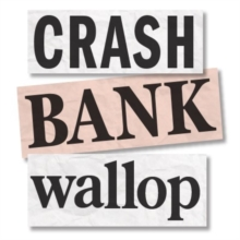 Crash Bank Wallop : The Memories of the HBOS Whistleblower, Paperback Book