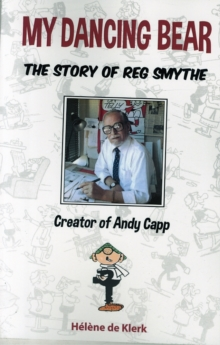 The Story of Reg Smythe - Creator of Andy Capp : My Dancing Bear, Paperback / softback Book