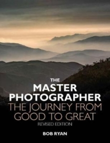 The Master Photographer : The Journey from Good to Great, Paperback / softback Book