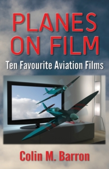 Planes on Film : Ten Favourite Aviation Films, Paperback / softback Book