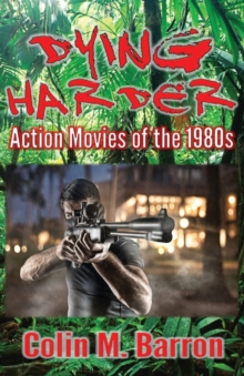 Dying Harder : Action Movies of the 1980s, Paperback / softback Book