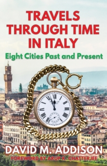 Travels Through Time in Italy : Eight Cities Past and Present, Paperback / softback Book