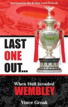 Last One Out : When Hull Invaded Wembley, Paperback Book