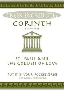 Corinth : St. Paul and the Goddess of Love. All You Need to Know About the Site's Myths, Legends and its Gods, Paperback Book