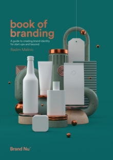 Book of Branding : a guide to creating brand identity for start-ups and beyond, Paperback / softback Book