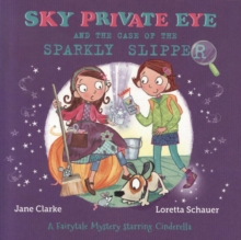 Sky Private Eye and The Case of the Sparkly Slipper : A Fairytale Mystery Starring Cinderella, Paperback / softback Book