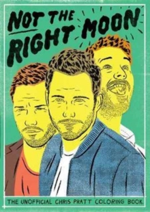 Not the Right Moon : The Chris Pratt Colouring Book, Paperback Book