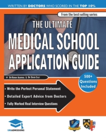 The Ultimate Medical School Application Guide : Detailed Expert Advice from Doctors, Hundreds of UKCAT & BMAT Questions, Write the Perfect Personal Statement, Fully Worked Real Interview Questions, Paperback / softback Book