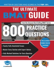 The Ultimate BMAT Guide: 800 Practice Questions : Fully Worked Solutions, Time Saving Techniques, Score Boosting Strategies, 12 Annotated Essays, 2018 Edition (BioMedical Admissions Test) UniAdmission, Paperback Book