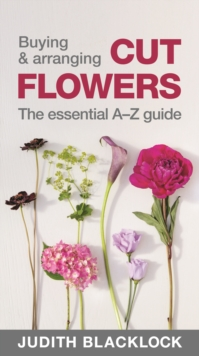Buying & Arranging Cut Flowers - The Essential A-Z Guide, Spiral bound Book