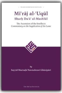 Mi'raj al-'Uqul Sharh Du'a' al-Mashlul : The Ascension of the Intellects: Commentary on the Supplication of the Lame, Hardback Book