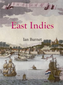 East Indies : The 200 year struggle between Portugal, the Dutch East India Co. and the English East India Co. for supremacy in the Eastern Seas, Paperback / softback Book