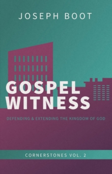 Gospel Witness : Defending & Extending the Kingdom of God, Paperback / softback Book