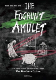 Jack and Bill and the Fogrunt Amulet : An epic poem in dubious taste, Paperback / softback Book