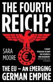 The Fourth Reich? : The EU - An Emerging German Empire, Paperback Book