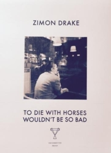 To Die with Horses Wouldn't be So Bad, Paperback / softback Book
