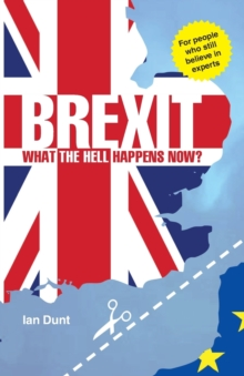 Brexit: What the Hell Happens Now? : Everything You Need to Know About Britain's Divorce from Europe, Paperback / softback Book