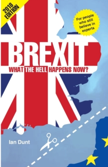 Brexit: What the Hell Happens Now? : Your Guide to Britain's Future, Paperback / softback Book
