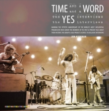 Time and a Word : The Yes Interviews, Paperback Book