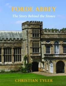 FORDE ABBEY : The Story Behind the Stones, Paperback Book