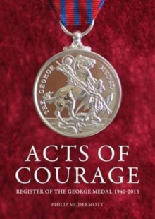 Acts of Courage : Register of the George Medal 1940-2015, Paperback / softback Book