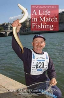 Steve Gardner on... A Life in Match Fishing, Hardback Book