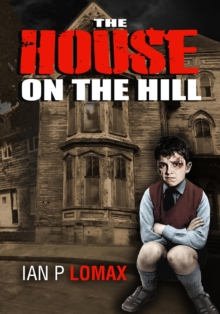 The House on the Hill : Ian Paul Lomax - The Early Years, Paperback / softback Book