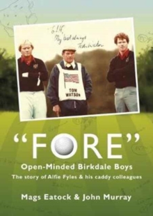 Fore: Open Minded Birkdale Boys : The Story of Alfie Fyles and His Caddy Colleagues, Paperback Book