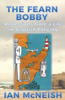 The Fearn Bobby : Reflections from a Life in Scottish Policing, Paperback / softback Book