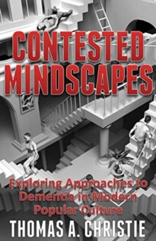 Contested Mindscapes : Exploring Approaches to Dementia in Modern Popular Culture, Paperback / softback Book