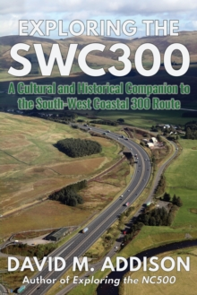 Exploring the SWC300 : A Cultural and Historical Companion to the South-West Coastal 300 Route, Paperback / softback Book