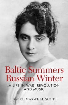 Baltic Summers, Russian Winter: A Life in War, Revolution and Music, Paperback Book